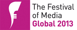 The Festival of Media Global 2013